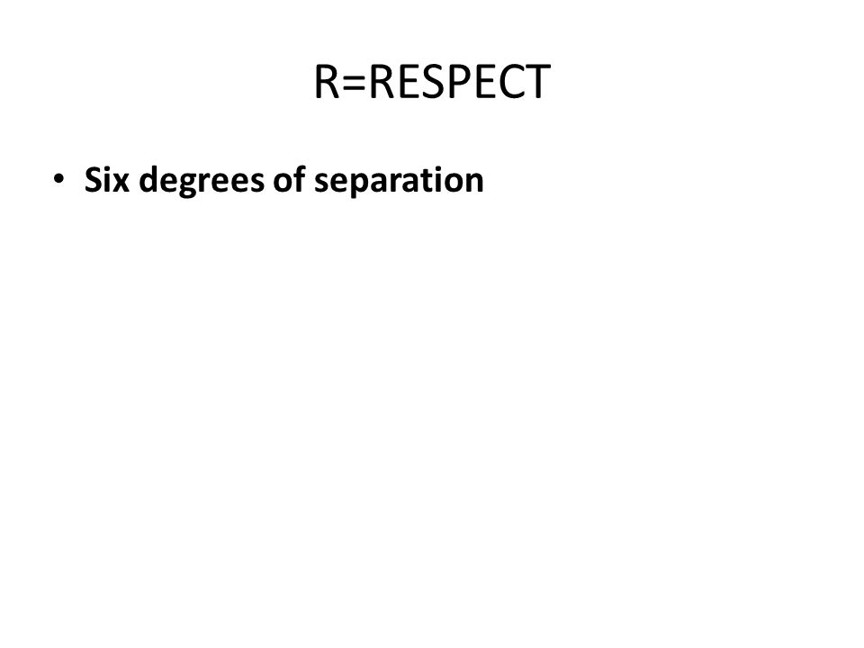R=RESPECT Six degrees of separation