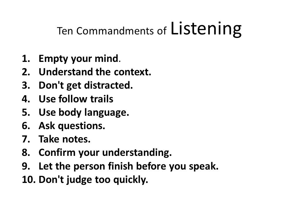 Ten Commandments of Listening 1.Empty your mind.2.Understand the context.