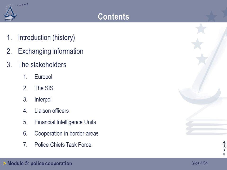 Slide 5/64 © copyright 1.Introduction > Module 5: police cooperation 1.