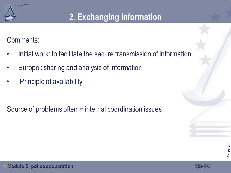Slide 7/64 © copyright 2.Exchanging information > Module 5: police cooperation 2.1.