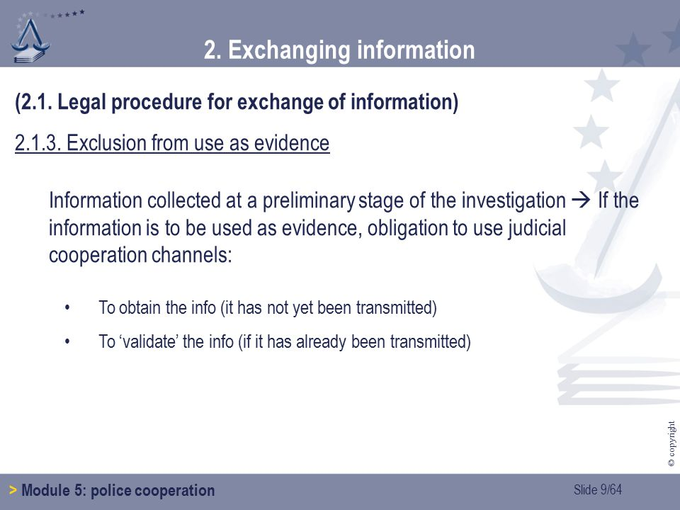 Slide 10/64 © copyright 2.Exchanging information > Module 5: police cooperation (2.1.