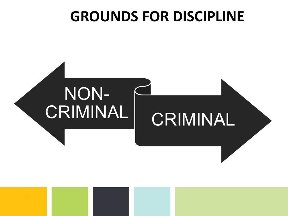 NON- CRIMINAL CRIMINAL GROUNDS FOR DISCIPLINE