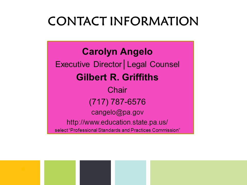 CONTACT INFORMATION Carolyn Angelo Executive Director│Legal Counsel Gilbert R. Griffiths Chair (717) 787-6576 cangelo@pa.gov http://www.education.stat