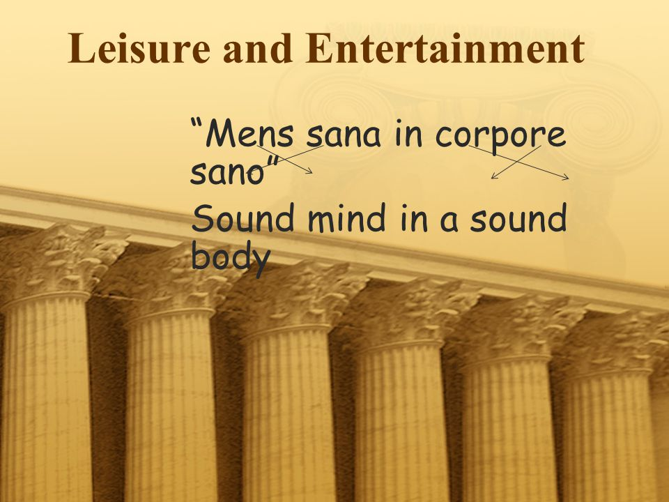 Mens sana in corpore sano Sound mind in a sound body Leisure and Entertainment