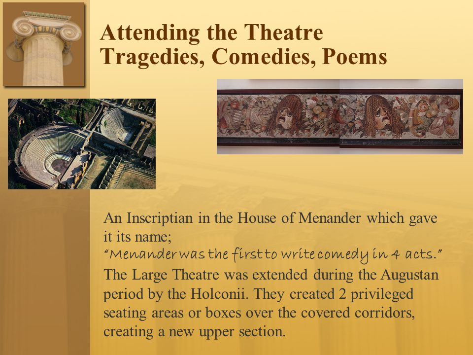 """Attending the Theatre Tragedies, Comedies, Poems An Inscriptian in the House of Menander which gave it its name; """"Menander was the first to write come"""