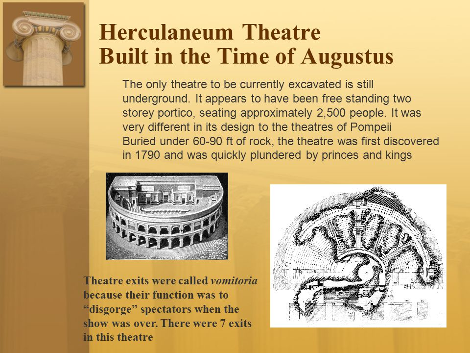 Herculaneum Theatre Built in the Time of Augustus The only theatre to be currently excavated is still underground.