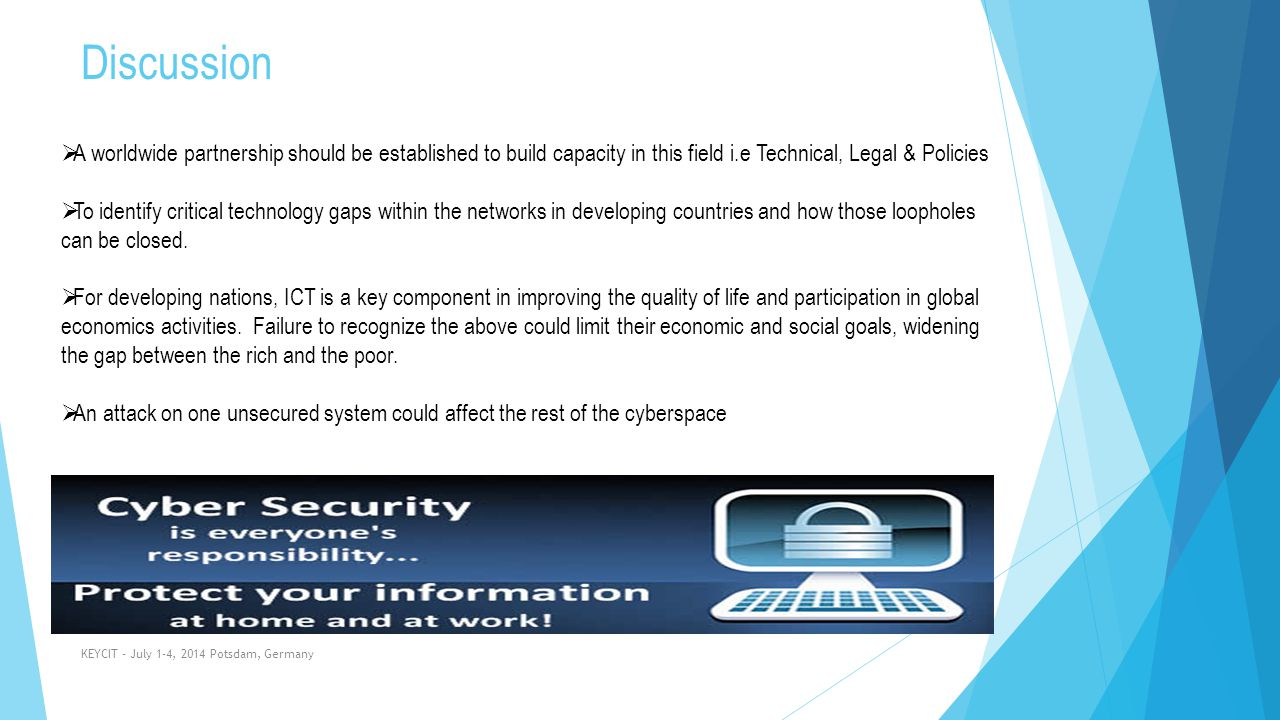 Discussion KEYCIT - July 1-4, 2014 Potsdam, Germany  A worldwide partnership should be established to build capacity in this field i.e Technical, Leg