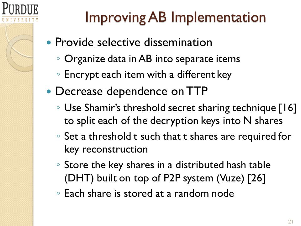 Improving AB Implementation Provide selective dissemination ◦ Organize data in AB into separate items ◦ Encrypt each item with a different key Decreas