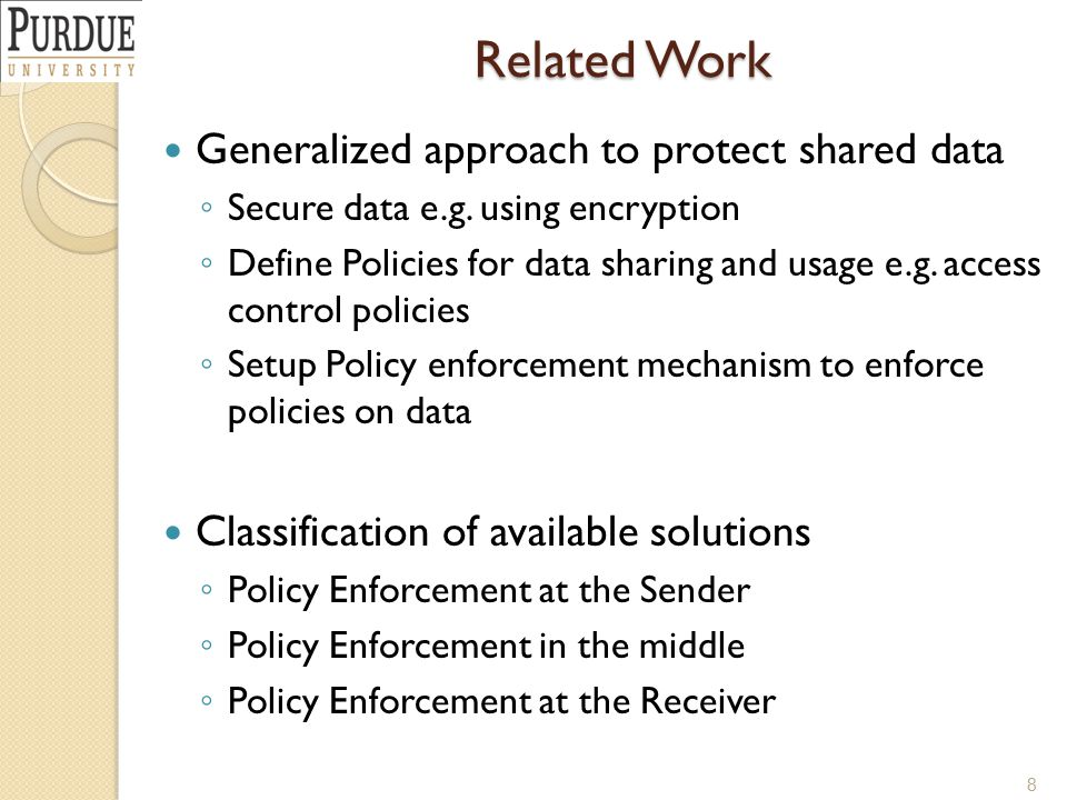 Related Work Generalized approach to protect shared data ◦ Secure data e.g. using encryption ◦ Define Policies for data sharing and usage e.g. access