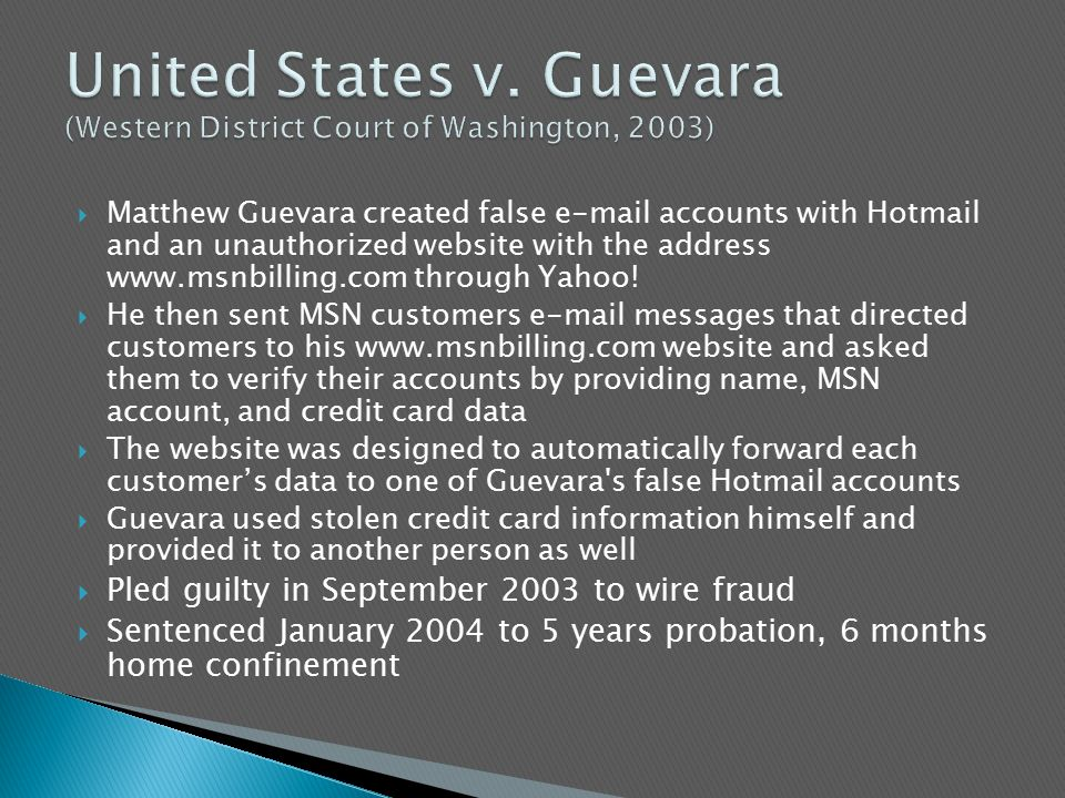  Matthew Guevara created false e-mail accounts with Hotmail and an unauthorized website with the address www.msnbilling.com through Yahoo.