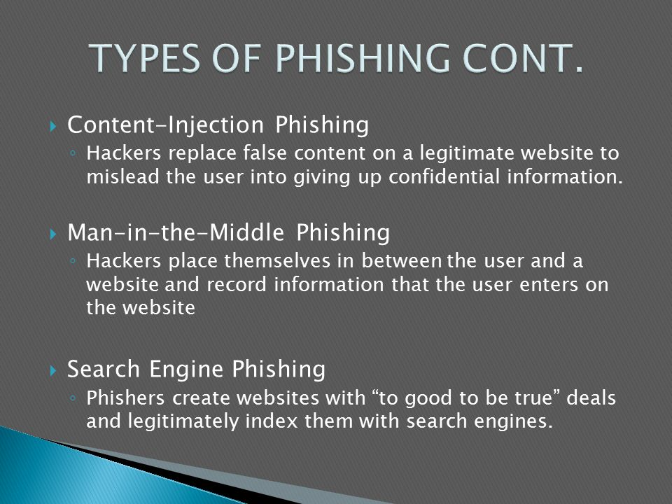 Content-Injection Phishing ◦ Hackers replace false content on a legitimate website to mislead the user into giving up confidential information.