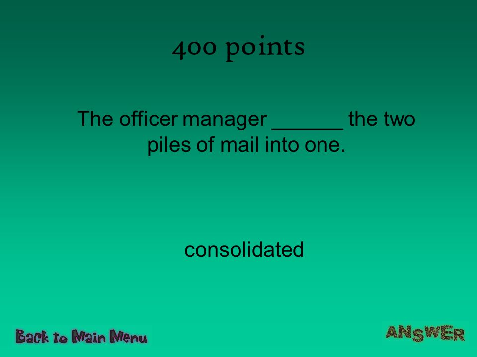 400 points The officer manager ______ the two piles of mail into one. consolidated