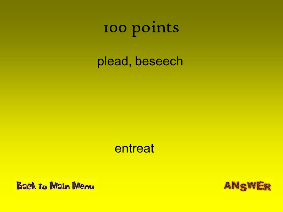 100 points plead, beseech entreat