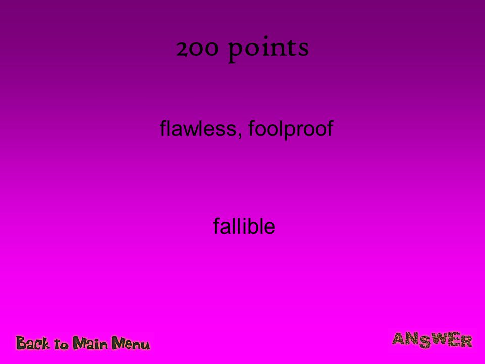 200 points flawless, foolproof fallible