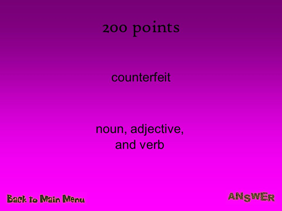 200 points counterfeit noun, adjective, and verb