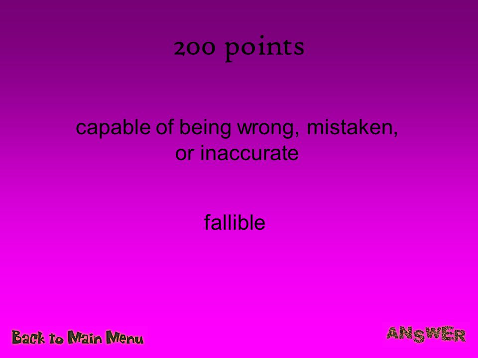 200 points capable of being wrong, mistaken, or inaccurate fallible