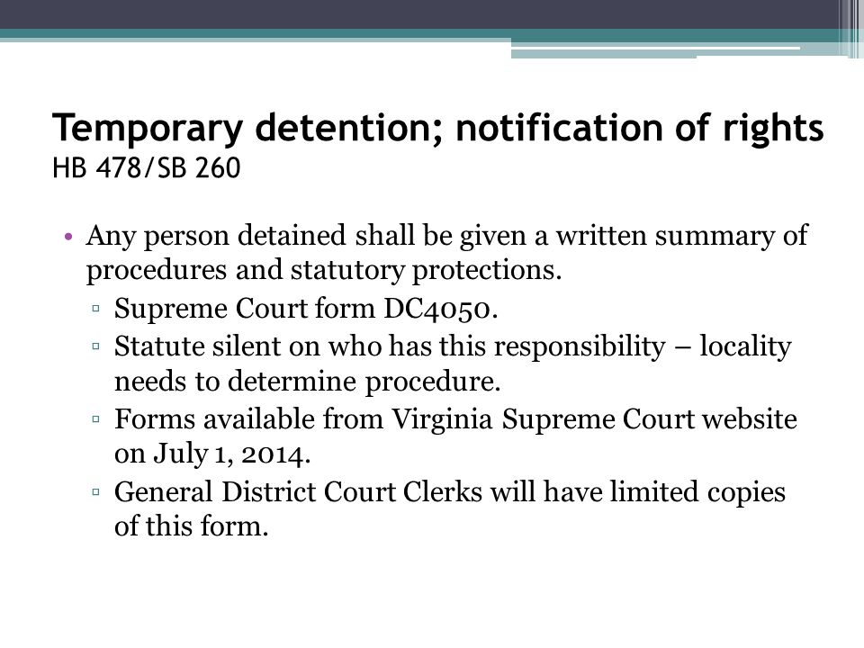 Temporary detention; notification of rights HB 478/SB 260 Any person detained shall be given a written summary of procedures and statutory protections