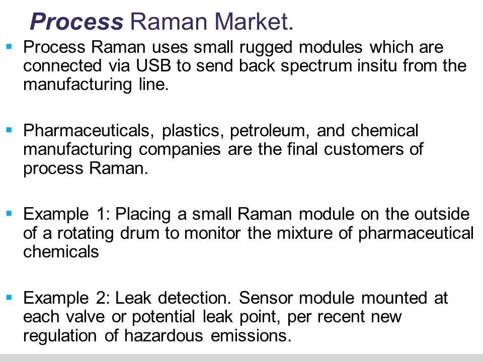 Process Raman Market.  Process Raman uses small rugged modules which are connected via USB to send back spectrum insitu from the manufacturing line.