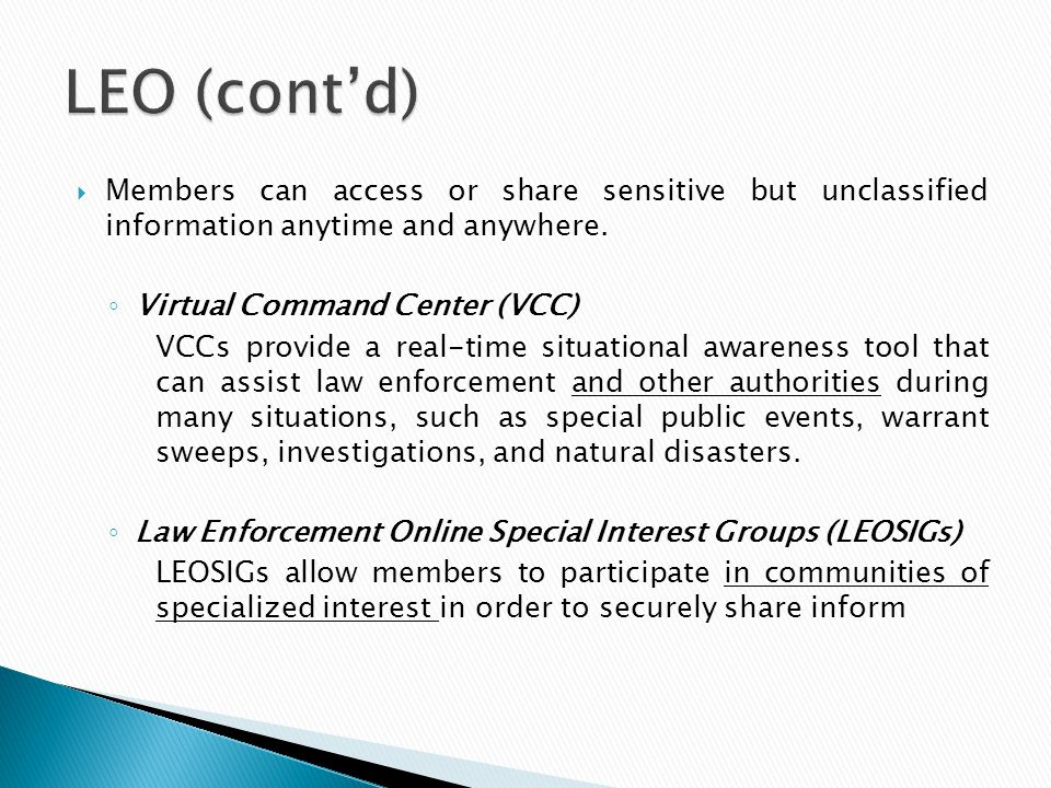  Members can access or share sensitive but unclassified information anytime and anywhere. ◦ Virtual Command Center (VCC) VCCs provide a real-time sit