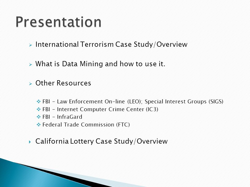  International Terrorism Case Study/Overview  What is Data Mining and how to use it.  Other Resources  FBI - Law Enforcement On-line (LEO); Specia