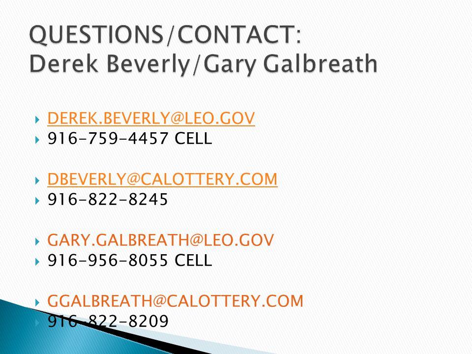  DEREK.BEVERLY@LEO.GOV DEREK.BEVERLY@LEO.GOV  916-759-4457 CELL  DBEVERLY@CALOTTERY.COM DBEVERLY@CALOTTERY.COM  916-822-8245  GARY.GALBREATH@LEO.GOV  916-956-8055 CELL  GGALBREATH@CALOTTERY.COM  916-822-8209