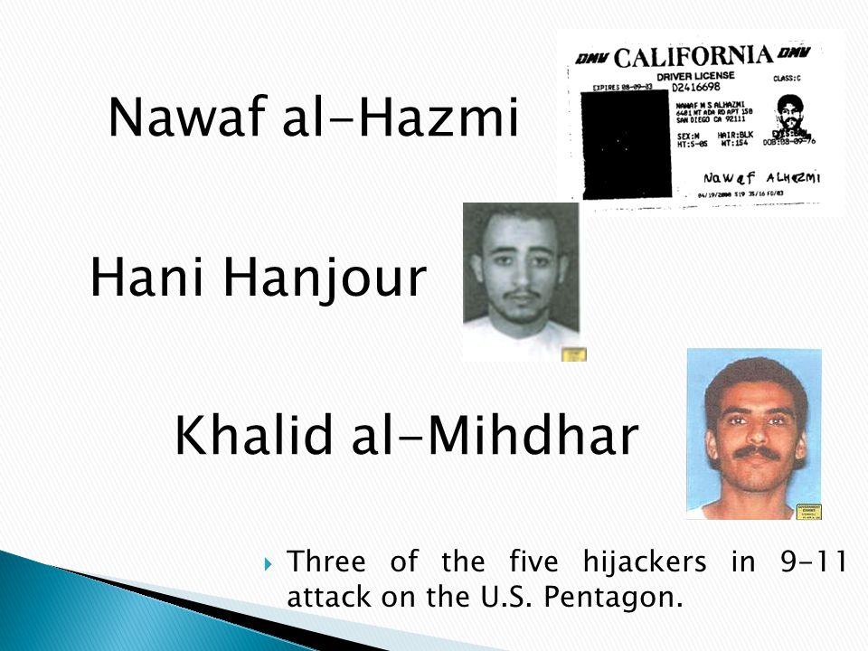  Three of the five hijackers in 9-11 attack on the U.S. Pentagon. Hani Hanjour Khalid al-Mihdhar Nawaf al-Hazmi