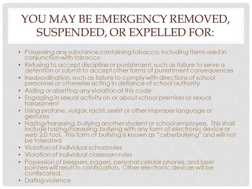 YOU MAY BE EMERGENCY REMOVED, SUSPENDED, OR EXPELLED FOR: Possessing any substance containing tobacco, including items used in conjunction with tobacc