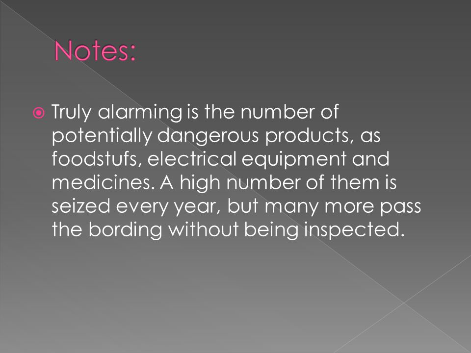  Truly alarming is the number of potentially dangerous products, as foodstufs, electrical equipment and medicines. A high number of them is seized ev