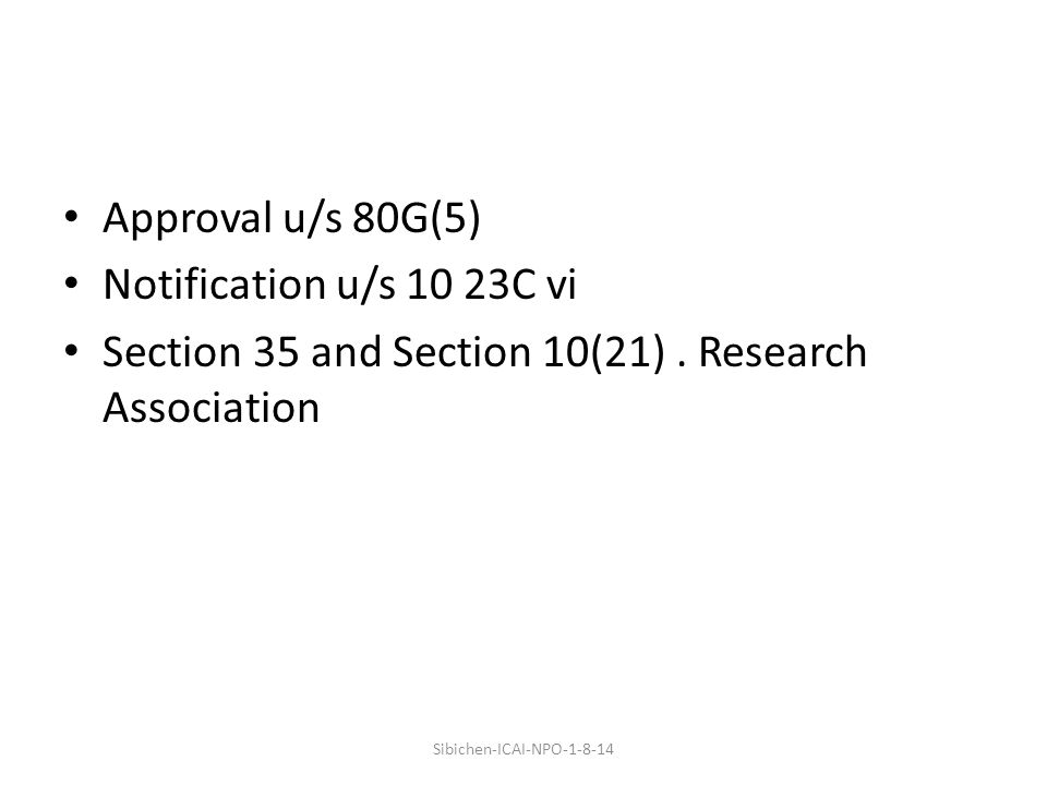 Approval u/s 80G(5) Notification u/s 10 23C vi Section 35 and Section 10(21).