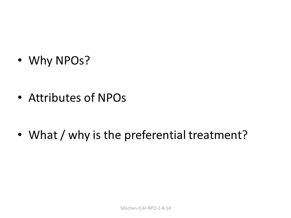 Why NPOs Attributes of NPOs What / why is the preferential treatment Sibichen-ICAI-NPO-1-8-14
