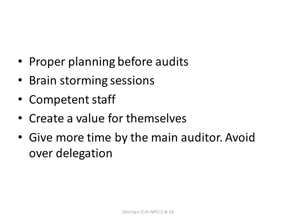 Proper planning before audits Brain storming sessions Competent staff Create a value for themselves Give more time by the main auditor.