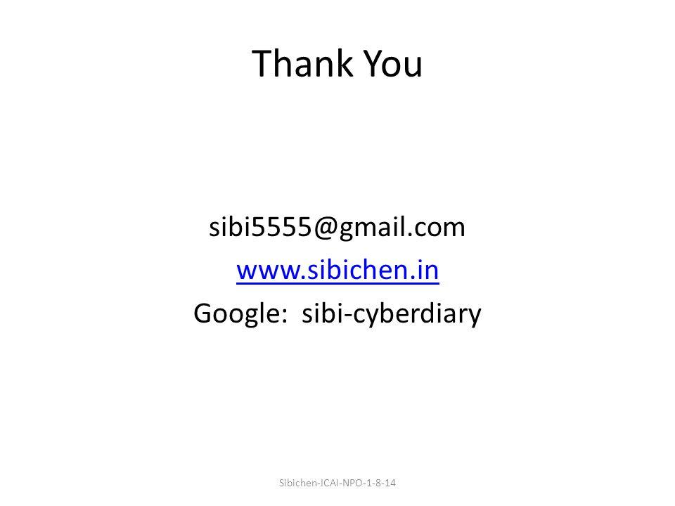 Thank You sibi5555@gmail.com www.sibichen.in Google: sibi-cyberdiary Sibichen-ICAI-NPO-1-8-14