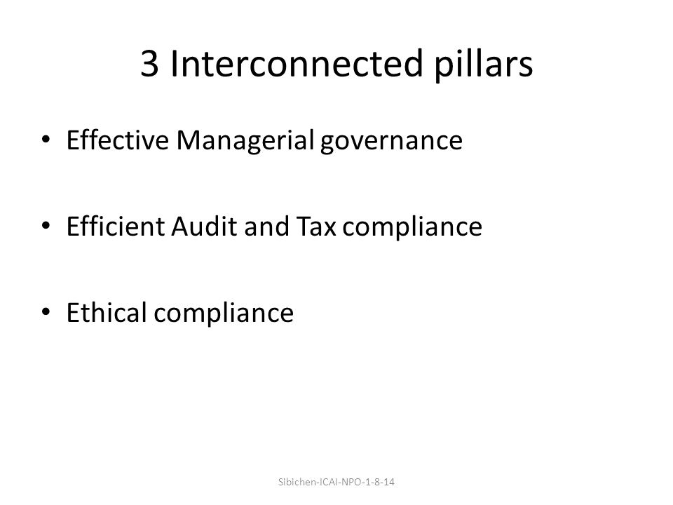3 Interconnected pillars Effective Managerial governance Efficient Audit and Tax compliance Ethical compliance Sibichen-ICAI-NPO-1-8-14