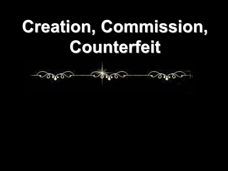 Creation, Commission, Counterfeit
