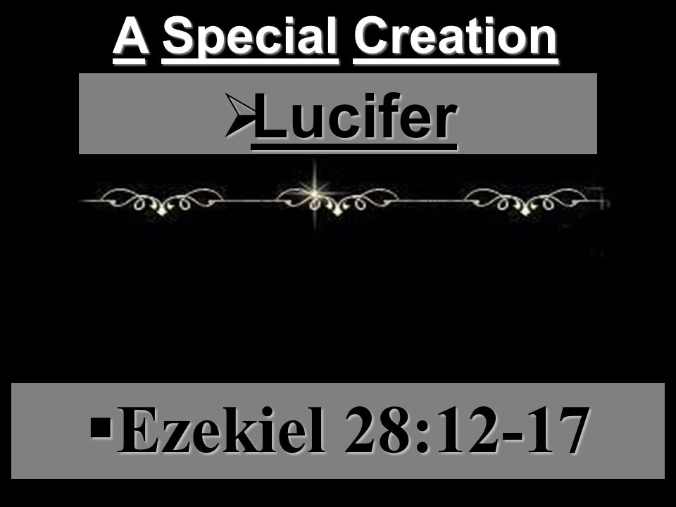 Full of wisdom. A Special Creation  Lucifer