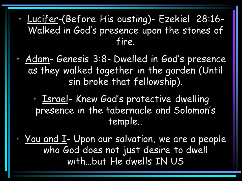 Lucifer-(Before His ousting)- Ezekiel 28:16- Walked in God's presence upon the stones of fire.