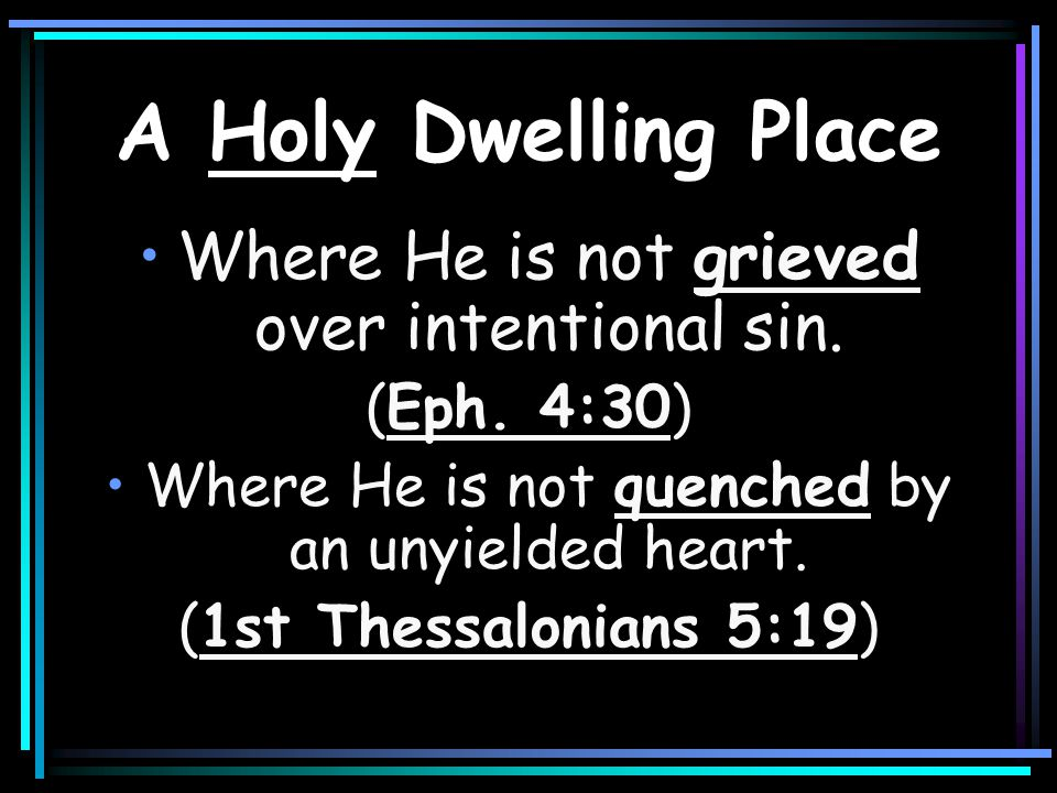 A Holy Dwelling Place Where He is not grieved over intentional sin.