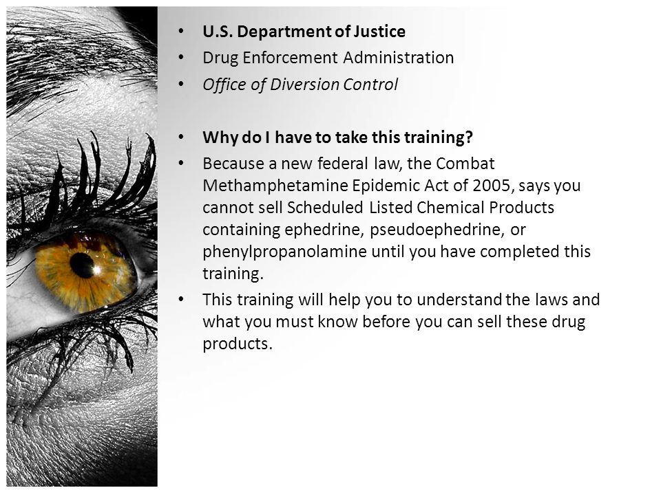 U.S. Department of Justice Drug Enforcement Administration Office of Diversion Control Why do I have to take this training? Because a new federal law,
