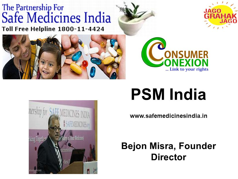 PSM India www.safemedicinesindia.in Bejon Misra, Founder Director