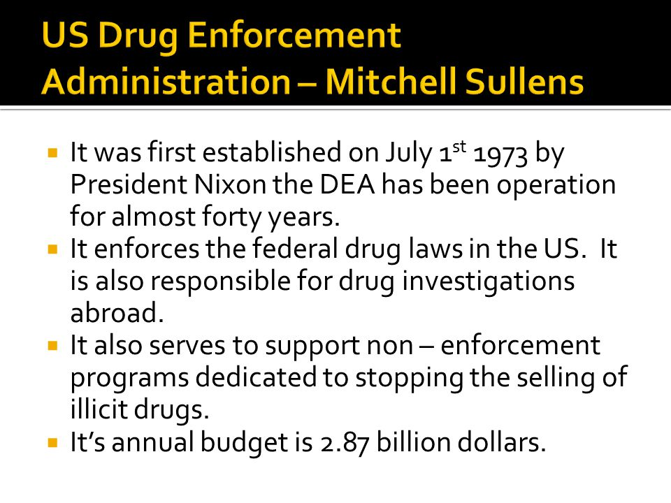  It was first established on July 1 st 1973 by President Nixon the DEA has been operation for almost forty years.