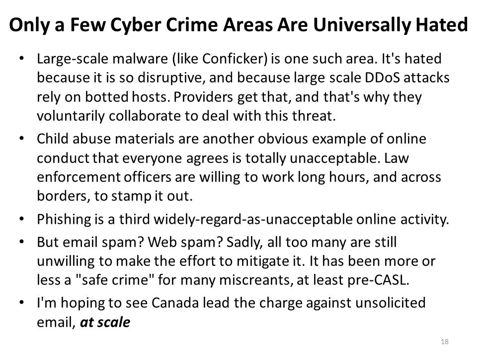 Only a Few Cyber Crime Areas Are Universally Hated Large-scale malware (like Conficker) is one such area. It's hated because it is so disruptive, and