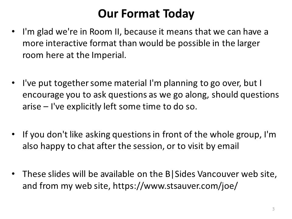 Our Format Today I'm glad we're in Room II, because it means that we can have a more interactive format than would be possible in the larger room here