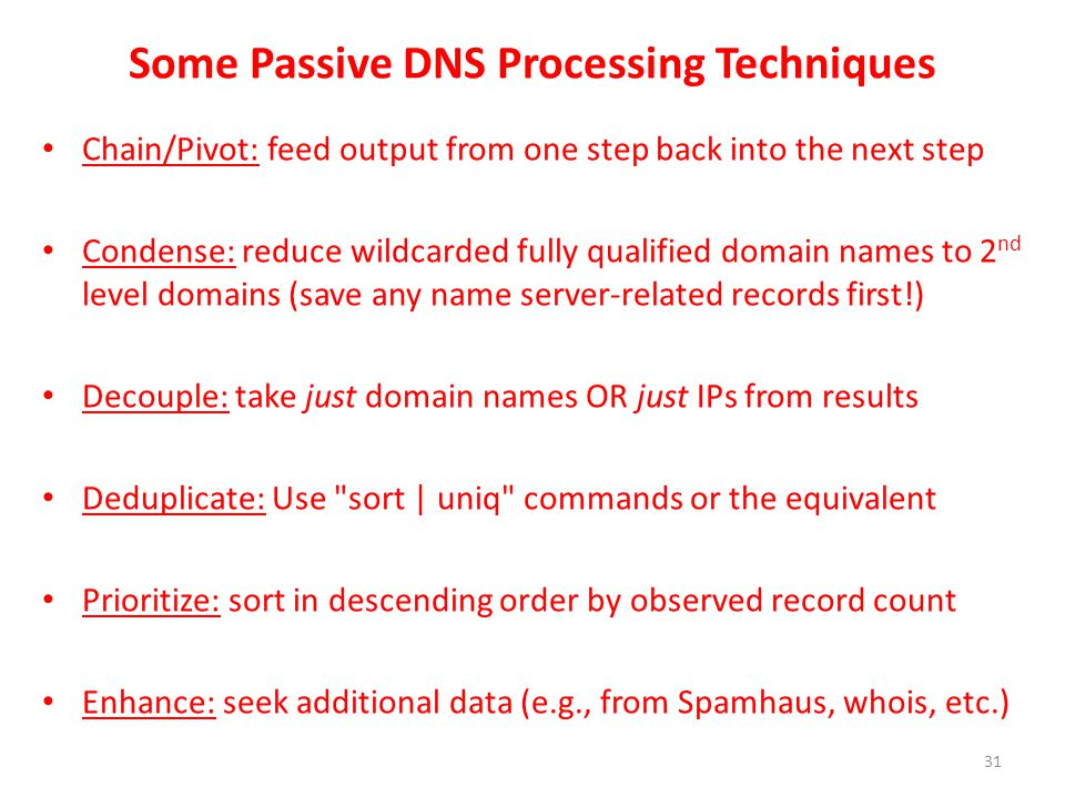 Some Passive DNS Processing Techniques Chain/Pivot: feed output from one step back into the next step Condense: reduce wildcarded fully qualified doma
