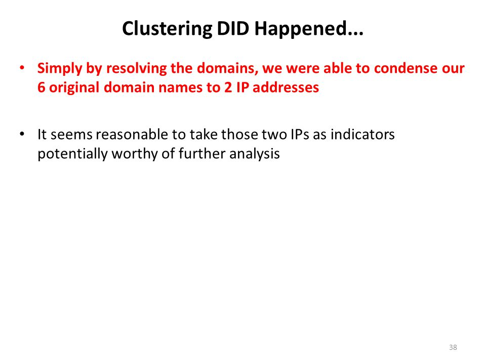 Clustering DID Happened... Simply by resolving the domains, we were able to condense our 6 original domain names to 2 IP addresses It seems reasonable