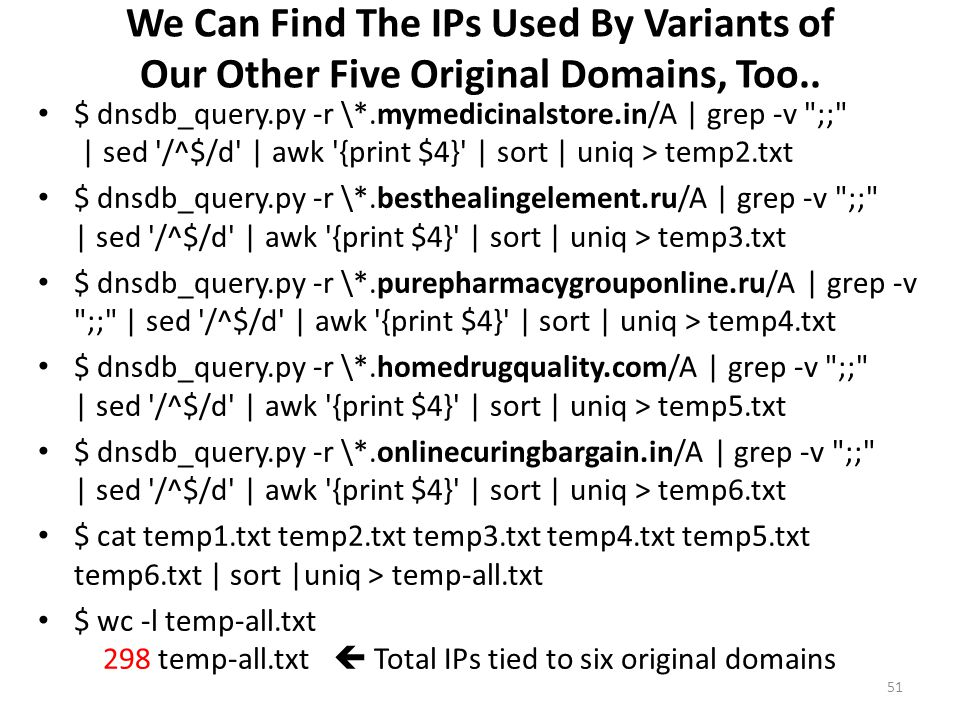 We Can Find The IPs Used By Variants of Our Other Five Original Domains, Too.. $ dnsdb_query.py -r \*.mymedicinalstore.in/A | grep -v