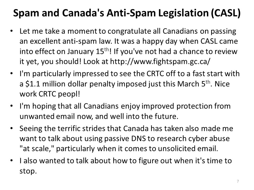 Spam and Canada's Anti-Spam Legislation (CASL) Let me take a moment to congratulate all Canadians on passing an excellent anti-spam law. It was a happ