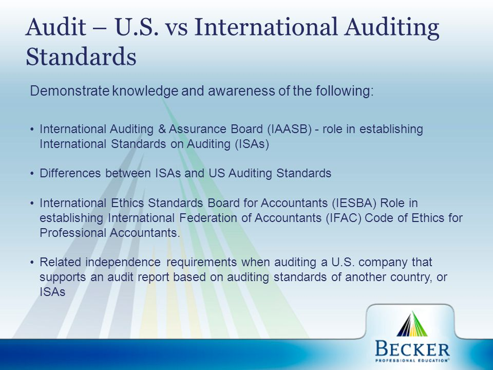 Audit – U.S. vs International Auditing Standards Demonstrate knowledge and awareness of the following: International Auditing & Assurance Board (IAASB