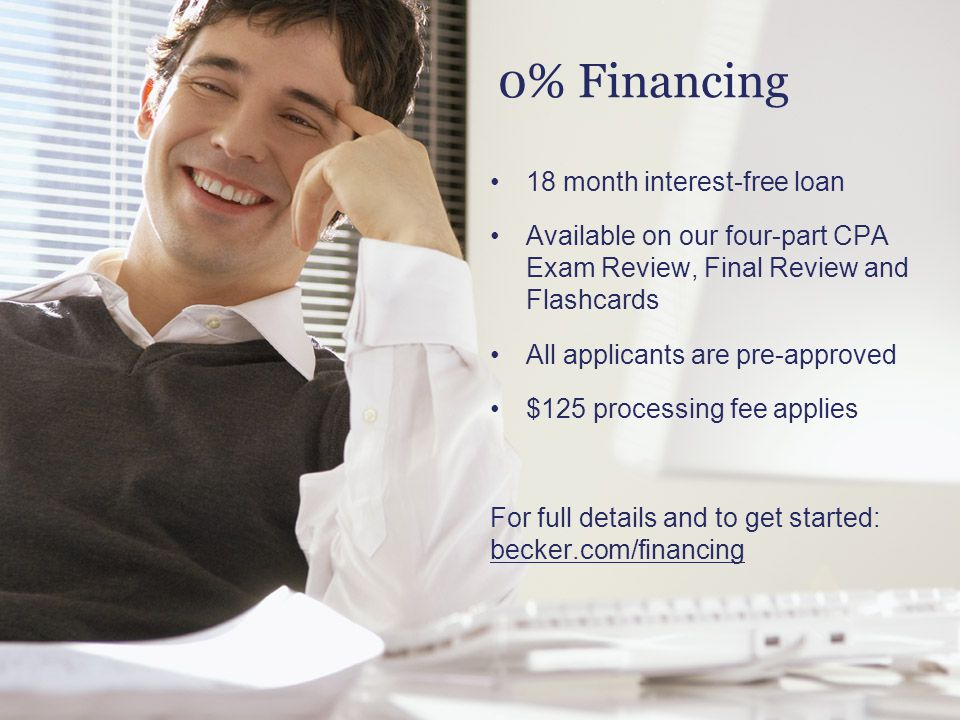 0% Financing 18 month interest-free loan Available on our four-part CPA Exam Review, Final Review and Flashcards All applicants are pre-approved $125