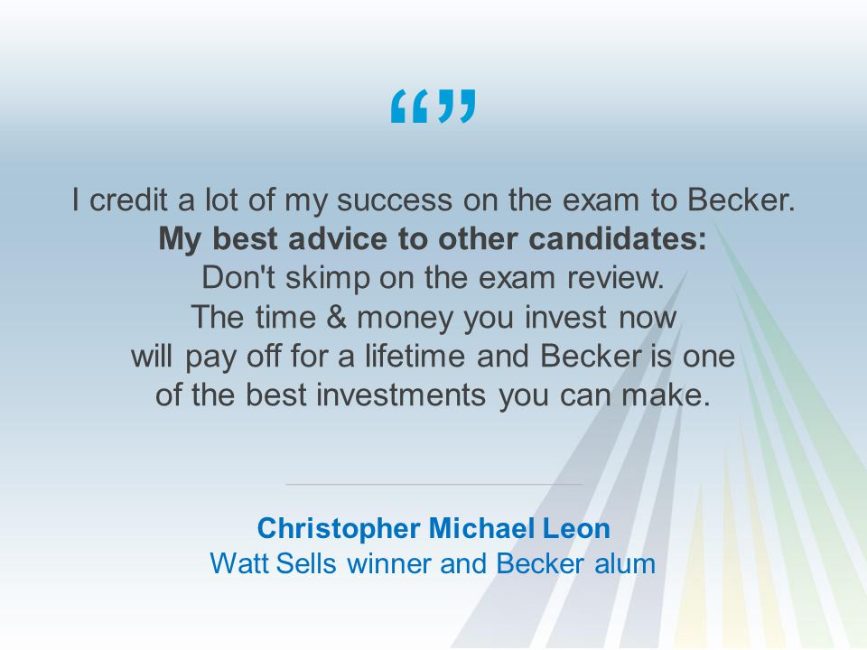 """"" Christopher Michael Leon Watt Sells winner and Becker alum I credit a lot of my success on the exam to Becker. My best advice to other candidates:"