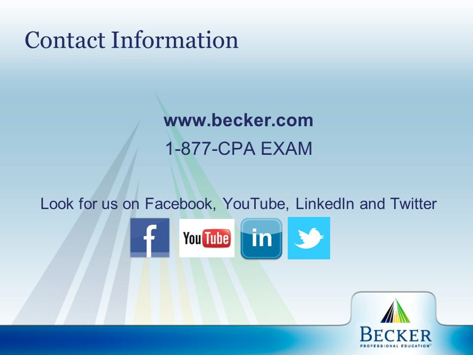 Contact Information www.becker.com 1-877-CPA EXAM Look for us on Facebook, YouTube, LinkedIn and Twitter